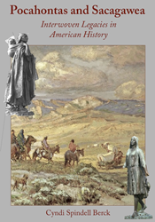 Commonwealth Books of Virginia will publish Pocahontas and Sacagawea: Interwoven Legacies in American History by CYNDI SPINDELL BERCK