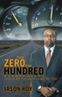 Zero to a Hundred: True Story of Escaping Death to Meet Life