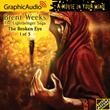 GraphicAudio® Releases Lightbringer Saga 3: THE BROKEN EYE by Brent Weeks