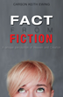 "Carson Keith Ewing's first book ""Fact From Fiction"" is a unique..."