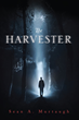 "Sean A. Murtaugh's First Book ""The Harvester"" is an Actionable, Dark,..."