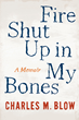 Columnist Charles M. Blow's Memoir, Fire Shut Up in My Bones, Comes to...