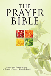 The Prayer Bible by Elmer L. Towns and Roy B. Zuck