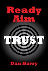 """Ready, Aim, Trust"" by Dan Barry"