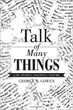 Author George W. Gowen recounts life story in 'Talk of Many...