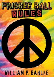 "Dog Ear Publishing releases ""Frisbee Ball Rules"" by William P. Bahlke."