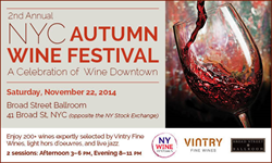 Catch the NYC Autumn Wine Festival at the Broad Street Ballroom, November 22 - 2 sessions, 3-6pm & 8-11pm.