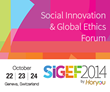 The Social Innovation and Global Ethics Forum (SIGEF 2014) Announces its Call for Socially Innovative Projects
