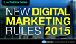 New Digital Marketing Rules For 2015: 6-Part Webinar Series For Marketing Professionals