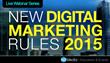 New Digital Marketing Rules For 2015: 6-Part Webinar Series For...
