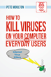 """Pete Moulton's New Book """"Pete The Nerd's How To Kill Viruses On Your..."""