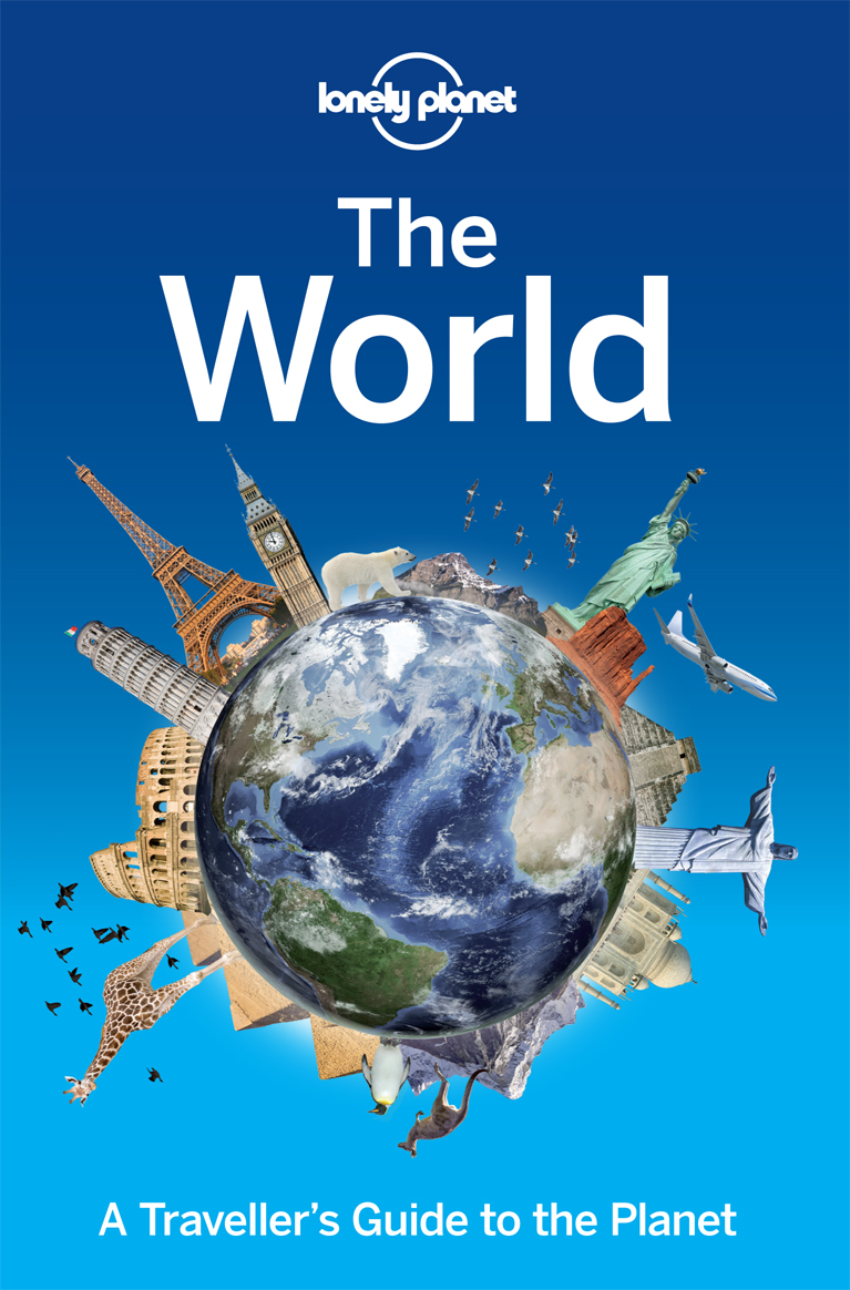Lonely Planet the World: A Travellers Guide to the Planet