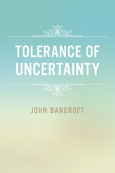 Tolerance of Uncertainty by Dr. John Bancroft