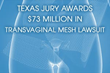 Vaginal Mesh Trial News: Texas Jury Awards $73 Million In Transvaginal...