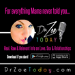 """For everything Mama never told you... """"Dr. Zoe Today"""""""