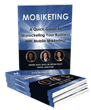 MOBIKETING: A Quick Guide To Skyrocketing Your Business With Mobile Marketing!