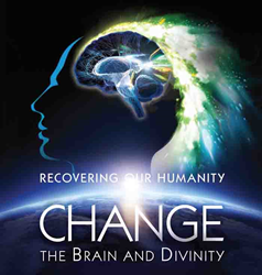 New Film Explores How to Recover Our Humanity in CHANGE: The Brain and Divinity