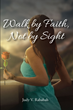 "Judy V. Rababah's First Book ""Walk by Faith, Not by Sight"" is the..."
