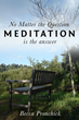 """""""No Matter the Question, Meditation is the Answer"""" From Author Becca..."""