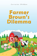 "Lorraine Dikdan's First Book ""Farmer Brown's Dilemma"" is an..."