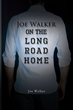 "Joe Walker's First Book ""On the Long Road Home"" is a Tragic Story of..."