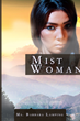 """Ms. Barbara Lamping's First Book """"Mist Woman"""" is a Wondrous Trek into..."""