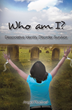 """Angel Ploetner's First Book """"Who am I?"""" is the Mind Bending Tale of a..."""