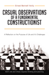 "Ernest Bennett Verity's First Book ""Casual Observations of a Fundamental Constructionist"" is a Reflection on the Purpose of Life and it's Challenges"