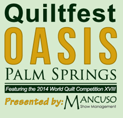 QuiltFest Oasis in Palm Springs, featuring the 2014 World Quilt Competition XV111 on tour, scheduled for October 2 through October 4, 2014
