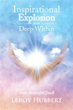 New Book 'Inspirational Explosion From Deep Within' Gives Inspirational Lessons on Faith