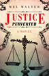 """Mel Walter's first book """"Justice Perverted"""" is a multi-layered work of..."""