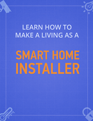 Make a Living as a Smart Home Installer takes you from zero to launch of your new smart home installation business