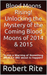 """Blood Moons Rising"" Author Robert Rite Offers His Book at No Cost until after the Second Blood Moon (Lunar Eclipse) Which Occurs on 10/8/2014"
