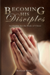 "Roslynn Bryant's New Book ""Becoming His Disciples: An Outline for the..."