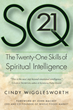 SQ21: The Twenty-One Skills of Spiritual Intelligence Now in Trade Paperback