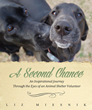 """A Second Chance...An Inspirational Journey Through the Eyes of an Animal Shelter Volunteer"" Cover Photo"