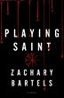 """""""Playing Saint"""" by Zachary Bartels Released This Month by..."""