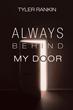 """Tyler Rankin's First Book """"Always Behind My Door"""" Is a Vivid Window..."""
