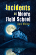 """Incidents at Moore Field School"", Liam Moiser"
