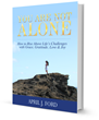 You Are Not Alone: How To Rise Above Life's Challenges With Grace, Gratitude, Love & Joy