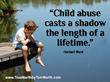 Child abuse and domestic violence casts a shadow the length of a lifetime.