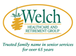 Welch Healthcare and Retirement Group, a trusted family name in senior services for over 65 years.