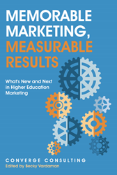 Memorable Marketing, Measurable Results: What's New and Next in Higher Education Marketing