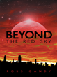 "New Novel, ""Beyond the Red Sky"", by Ross Gandy, Spotlights the Existence of Aliens Through Sci-fi Adventure"