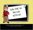 """""""Turn That Off And Play With Me!"""" -- A Children's Book on..."""