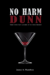 "James A. Hamilton's first book, ""No Harm Dunn,"" is a finely crafted..."