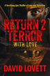 """""""Return 2 Terror: With Love"""" -- Epic New Thriller by Author..."""