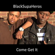 "BlackSupaHeros Offer New Single ""Come Get It"""