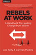 Rebels at Work:  New Book Helps Employees Inside Dysfunctional...