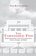 """Jim Kudlinski's book """"The Tarnished Fed – Behind Closed Doors: Forty..."""